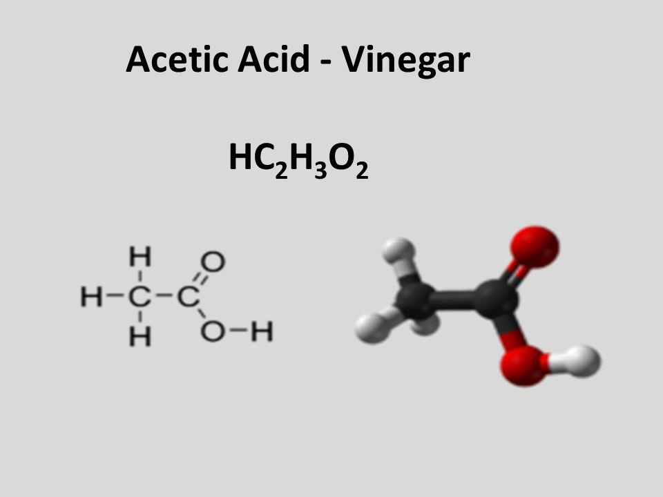 Acetic Acid - Vinegar HC 2 H 3 O 2