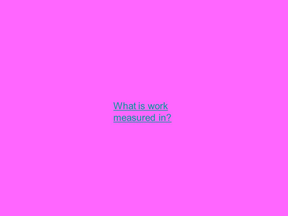 What is work measured in?