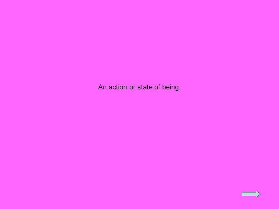 An action or state of being.