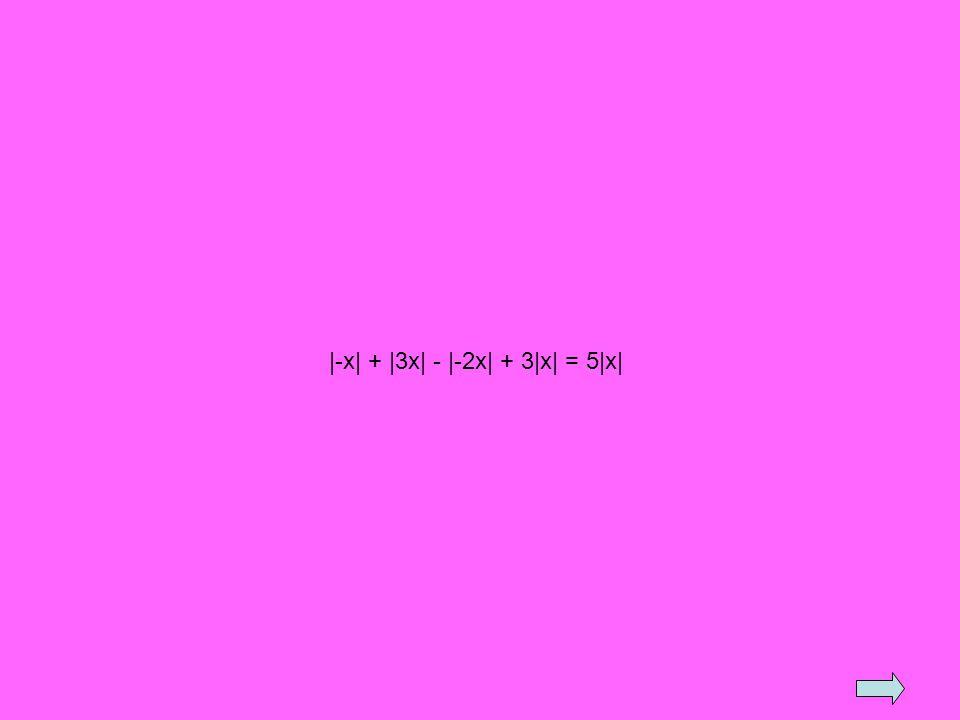 |-x| + |3x| - |-2x| + 3|x| = 5|x|