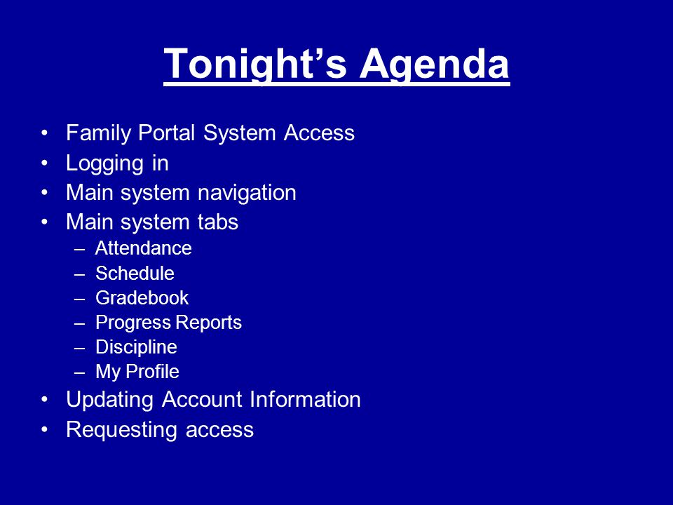 Tonight's Agenda Family Portal System Access Logging in Main system navigation Main system tabs –Attendance –Schedule –Gradebook –Progress Reports –Di