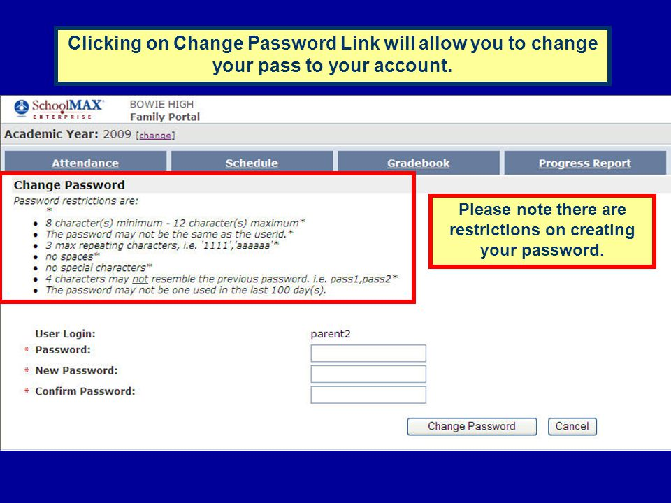 Clicking on Change Password Link will allow you to change your pass to your account. Please note there are restrictions on creating your password.