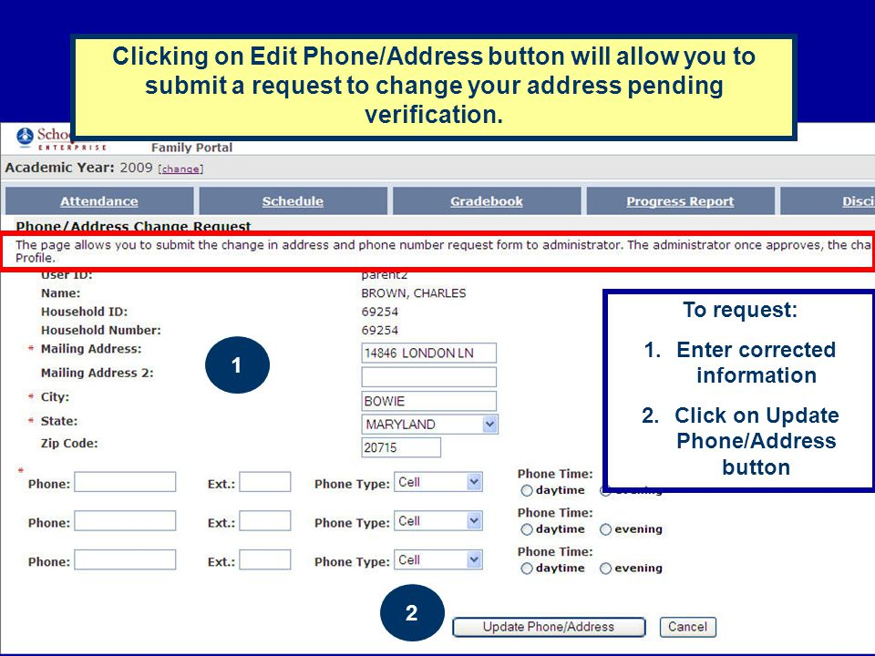 Clicking on Edit Phone/Address button will allow you to submit a request to change your address pending verification. 1 2 To request: 1.Enter correcte