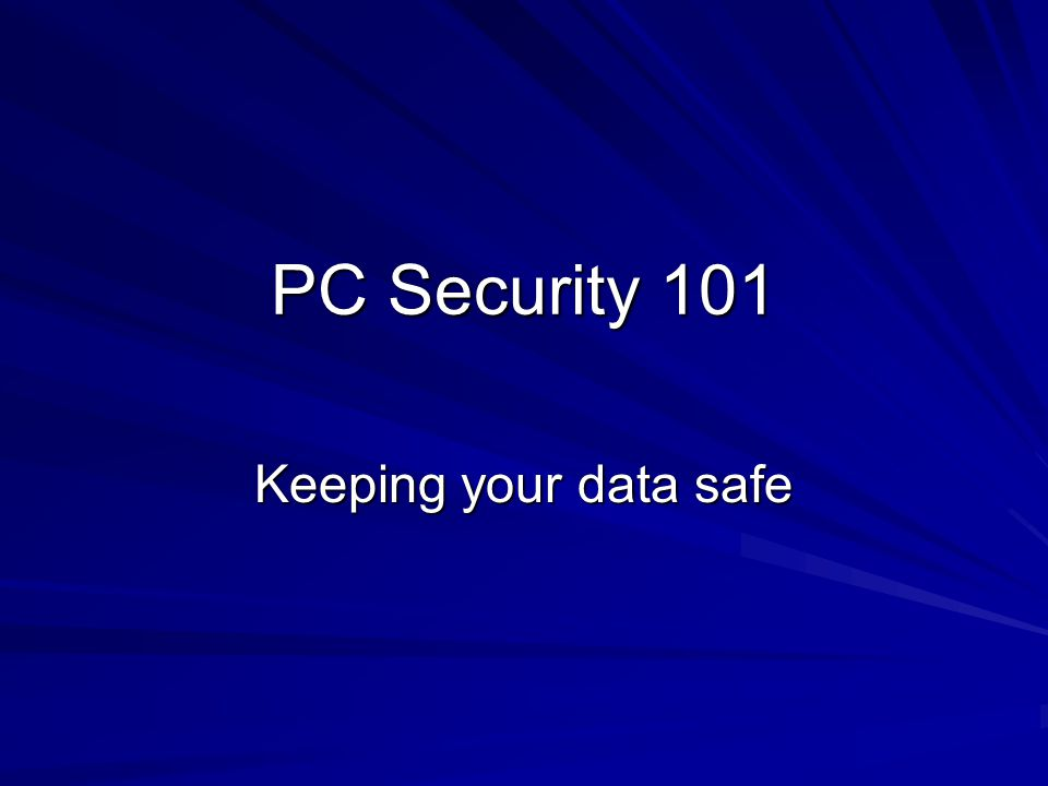 PC Security 101 Keeping your data safe
