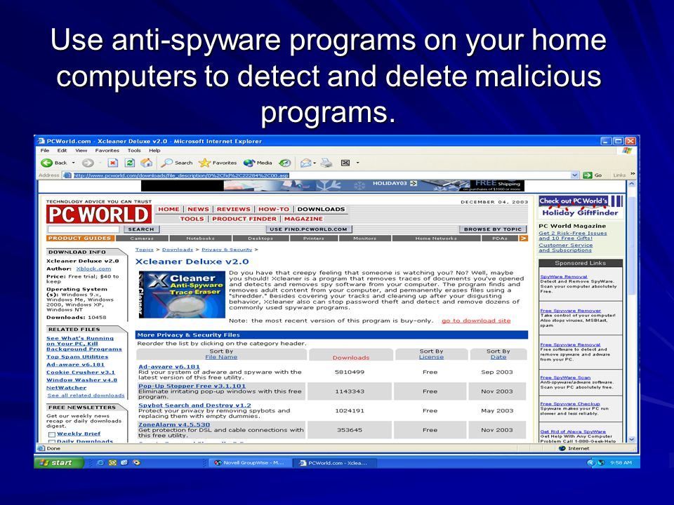 Use anti-spyware programs on your home computers to detect and delete malicious programs.