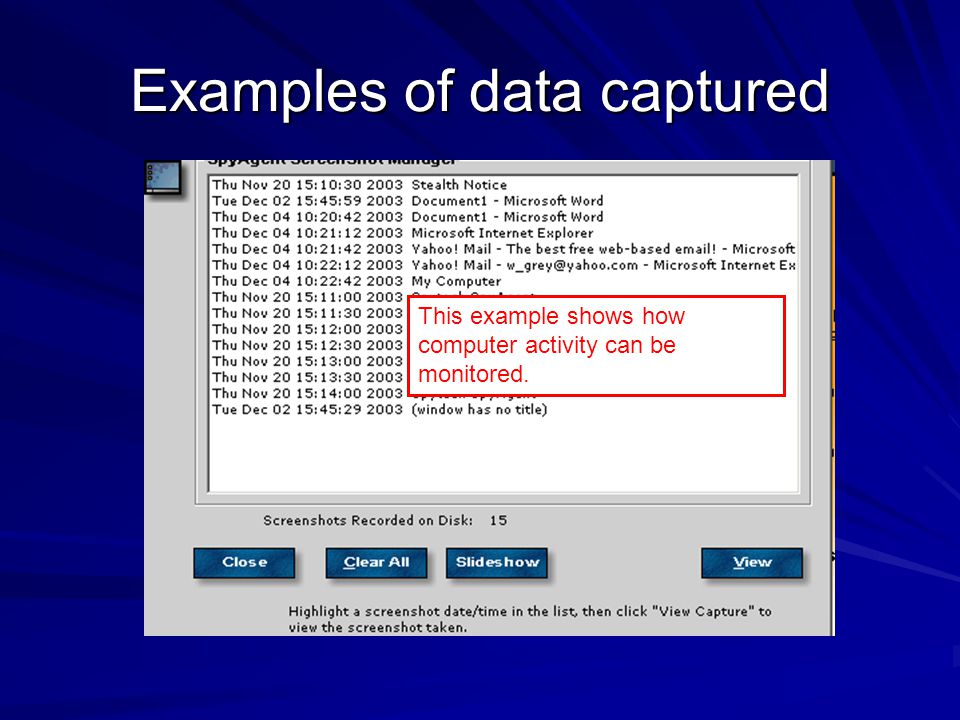 Examples of data captured This example shows how computer activity can be monitored.