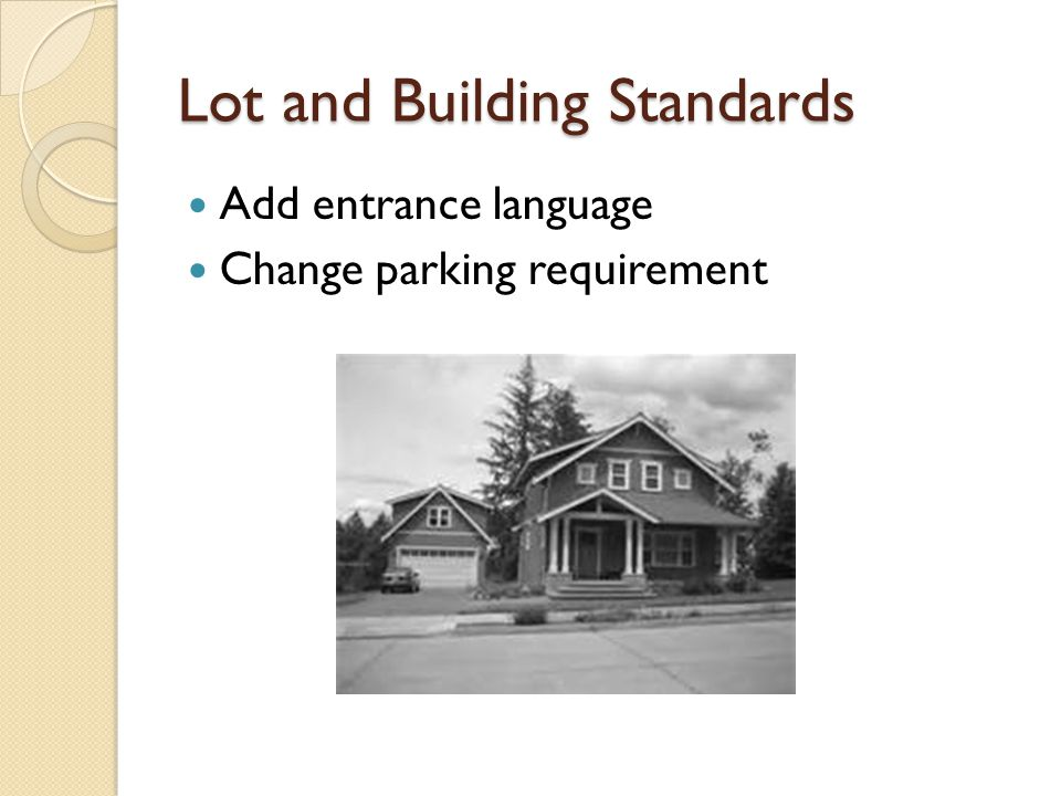 Lot and Building Standards Add entrance language Change parking requirement
