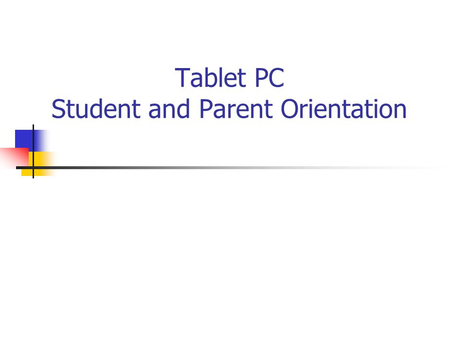 Tablet PC Student and Parent Orientation