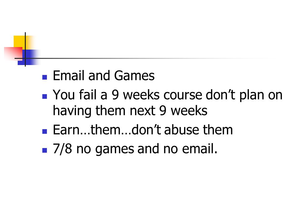 Email and Games You fail a 9 weeks course don't plan on having them next 9 weeks Earn…them…don't abuse them 7/8 no games and no email.