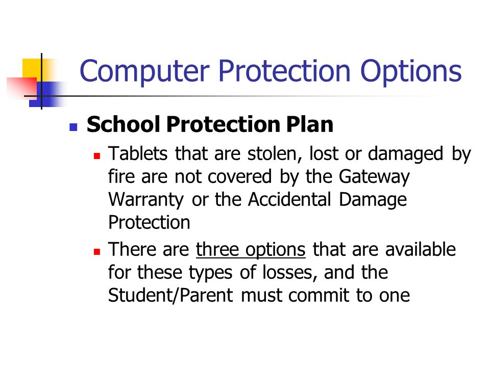 Computer Protection Options School Protection Plan Tablets that are stolen, lost or damaged by fire are not covered by the Gateway Warranty or the Acc