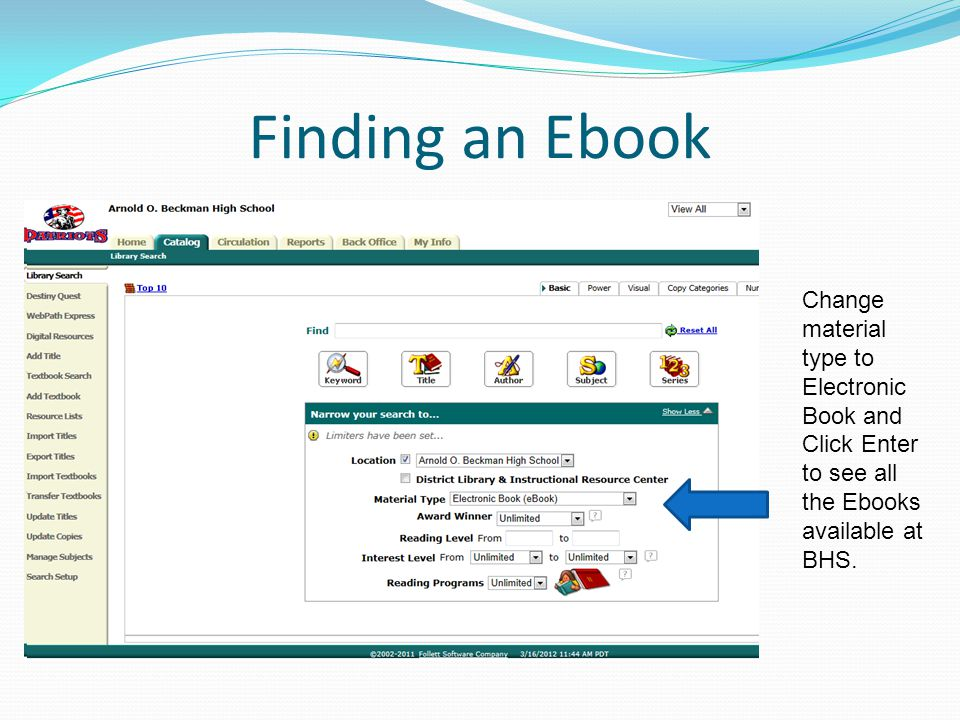 Finding an Ebook Change material type to Electronic Book and Click Enter to see all the Ebooks available at BHS.