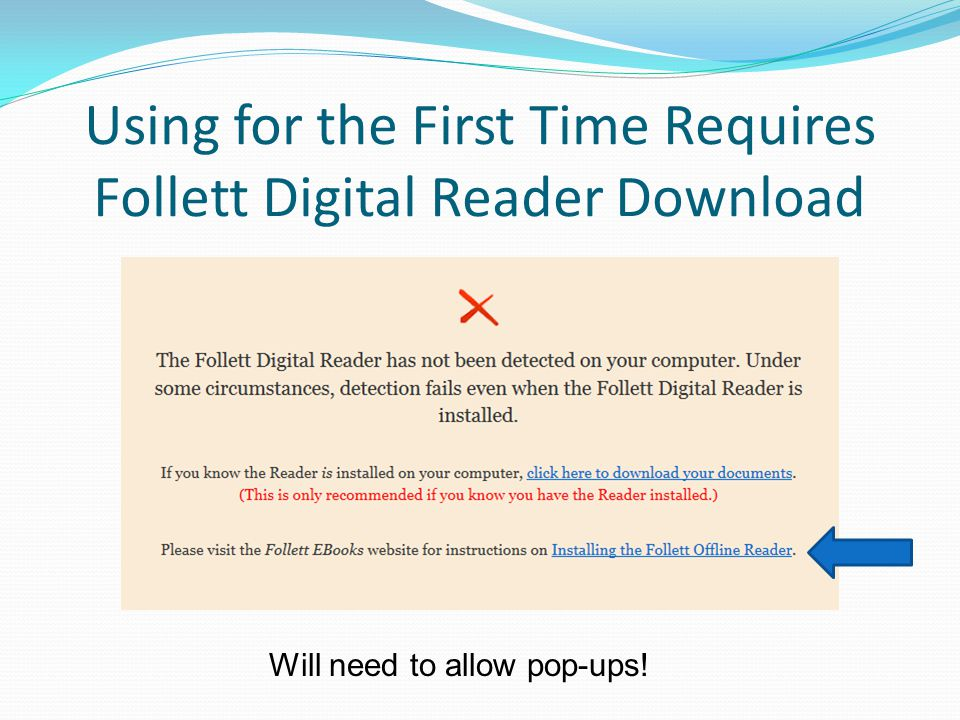 Using for the First Time Requires Follett Digital Reader Download Will need to allow pop-ups!
