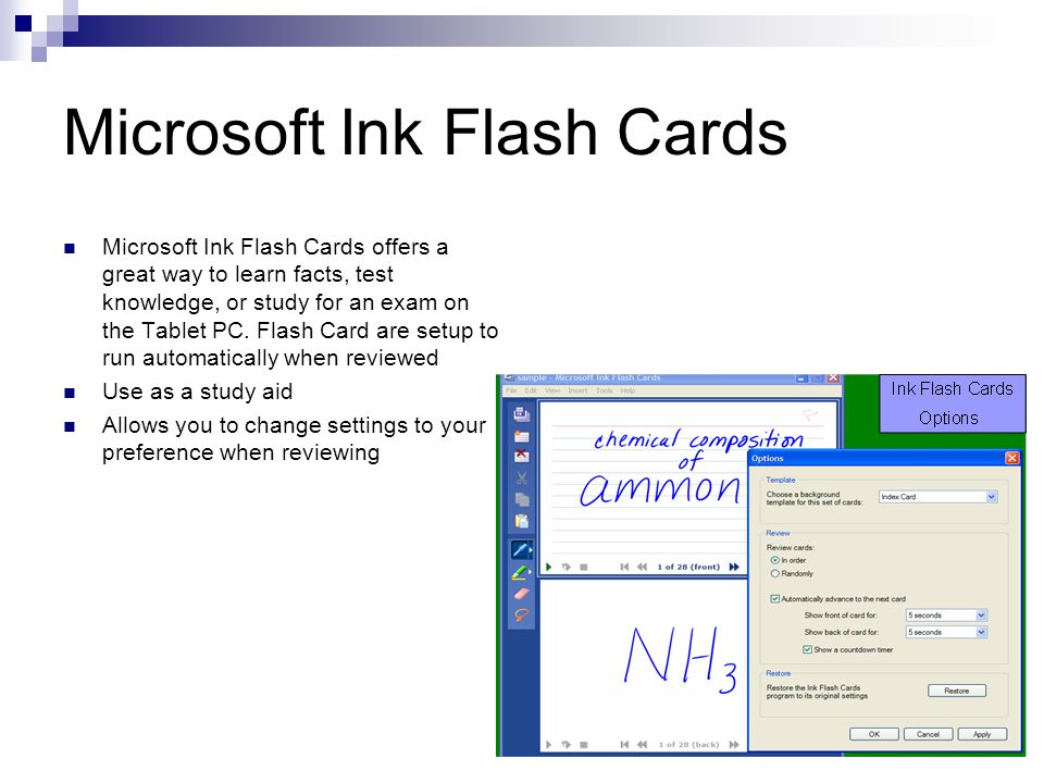 Microsoft Ink Flash Cards Microsoft Ink Flash Cards offers a great way to learn facts, test knowledge, or study for an exam on the Tablet PC.