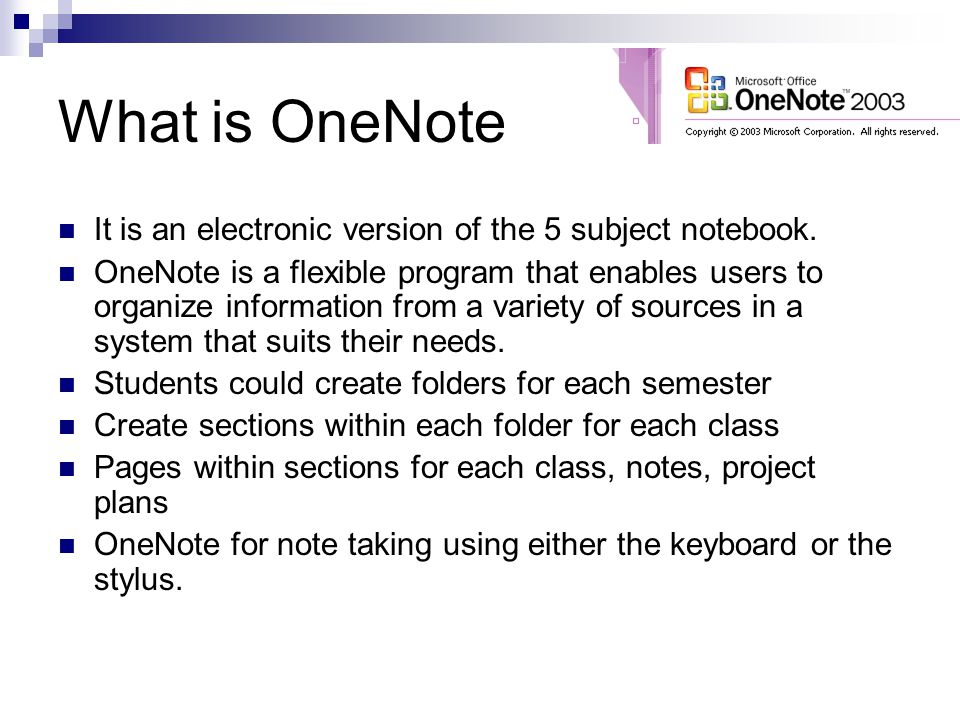 What is OneNote It is an electronic version of the 5 subject notebook.