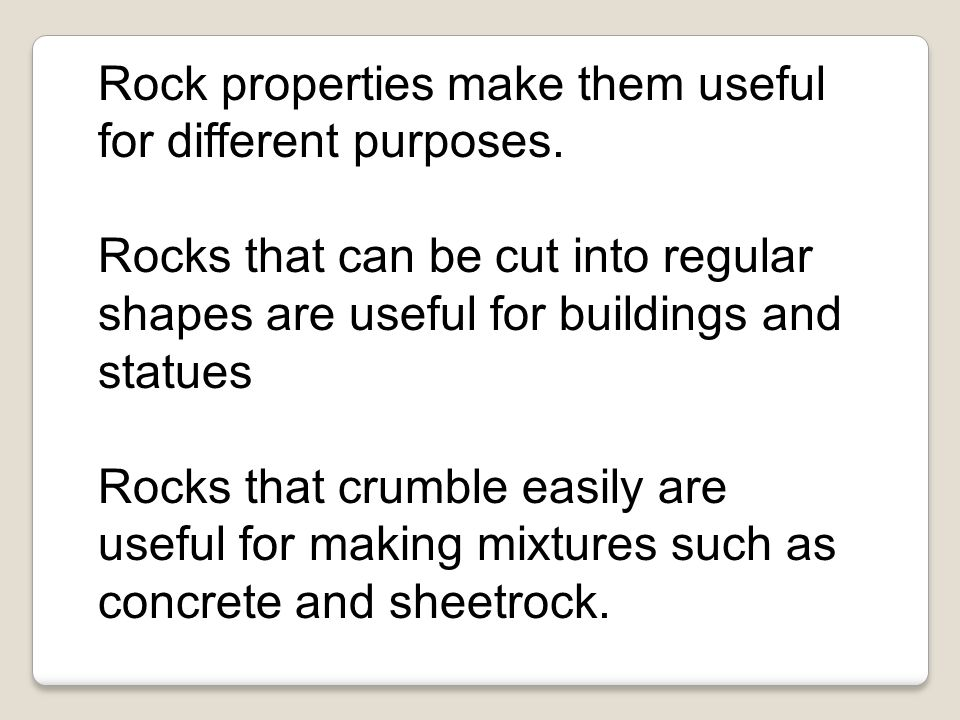 Rock properties make them useful for different purposes.