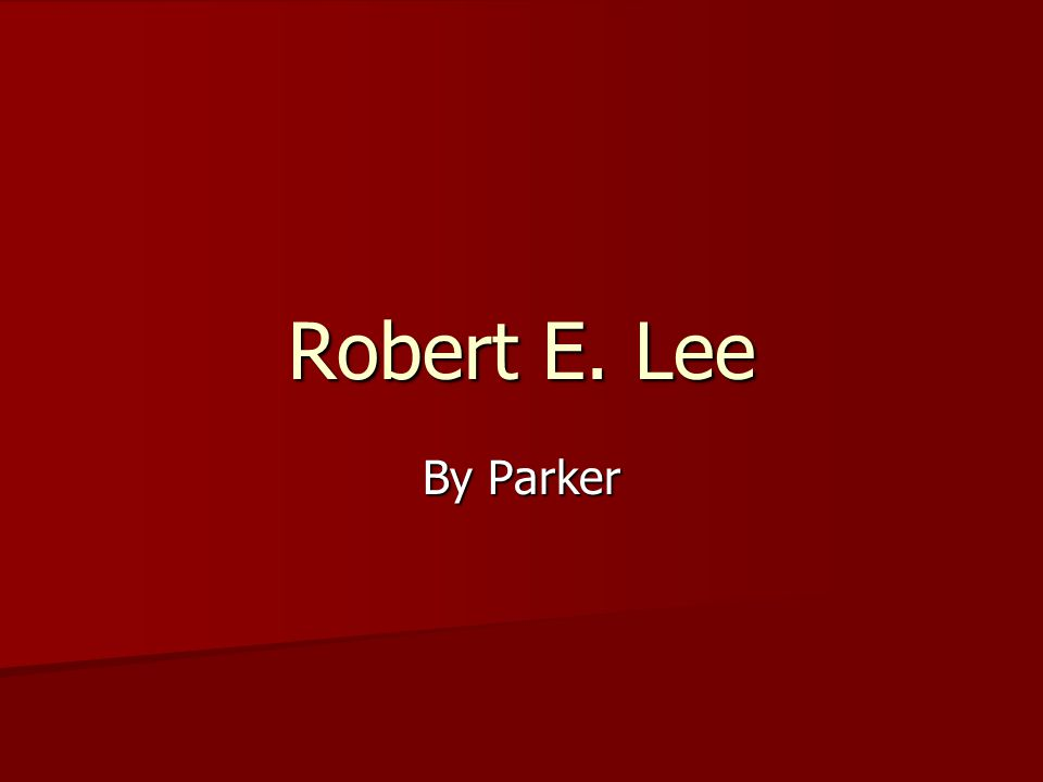 Robert E. Lee By Parker
