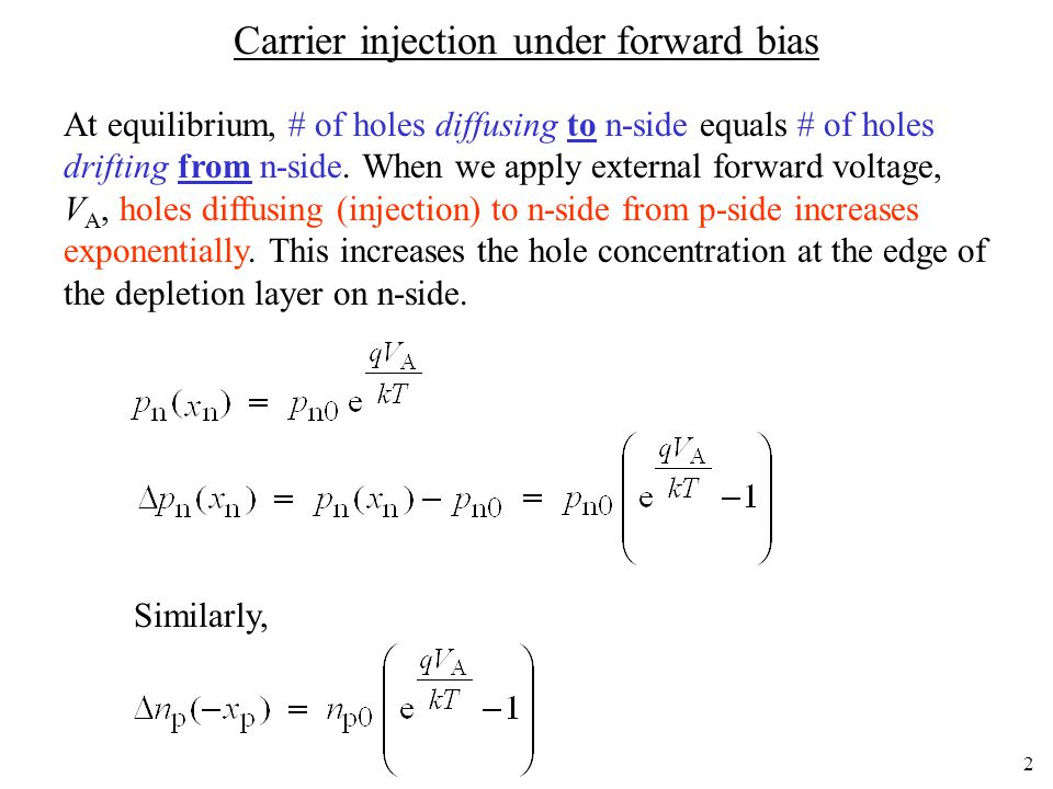 1 Chapter 6-2. Carrier injection under forward bias Last class, we established the excess minority carrier concentration profile under biased conditio