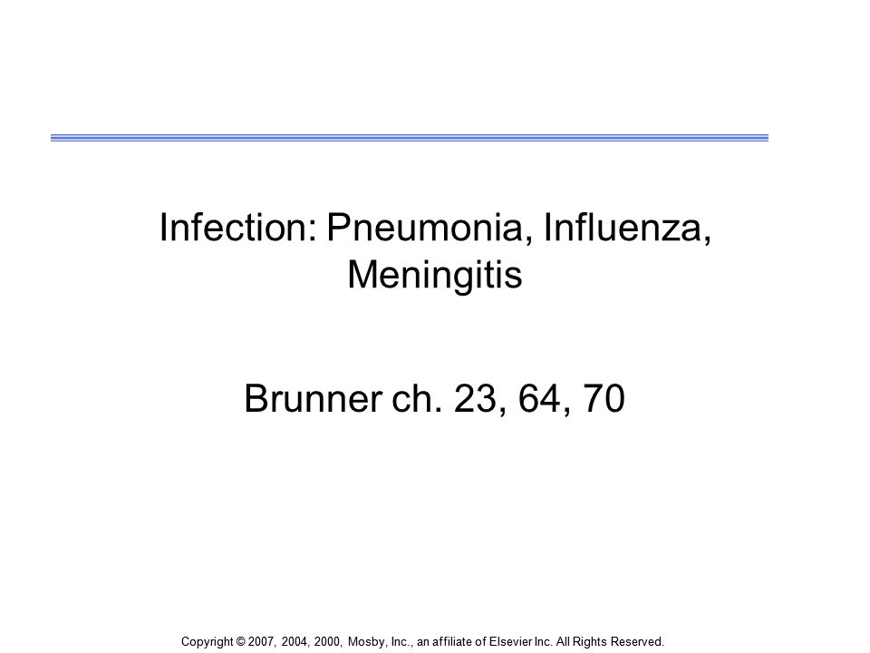 Copyright © 2007, 2004, 2000, Mosby, Inc., an affiliate of Elsevier Inc. All Rights Reserved. Infection: Pneumonia, Influenza, Meningitis Brunner ch.