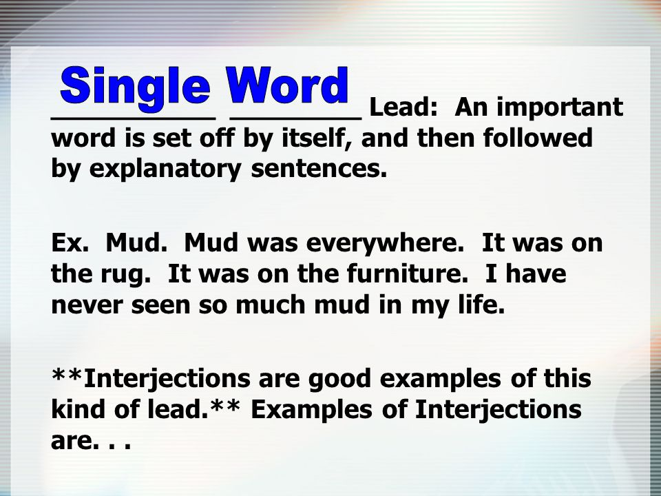 __________ ________ Lead: An important word is set off by itself, and then followed by explanatory sentences.