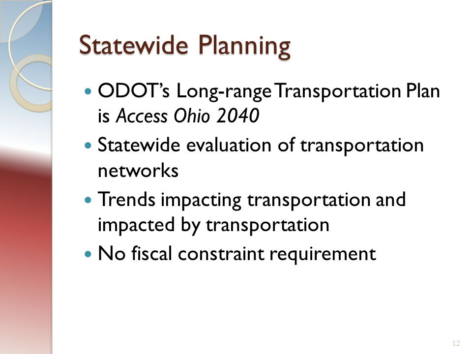 Statewide Planning ODOT's Long-range Transportation Plan is Access Ohio 2040 Statewide evaluation of transportation networks Trends impacting transpor
