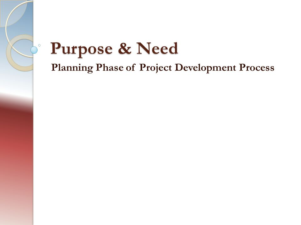 Purpose & Need Planning Phase of Project Development Process