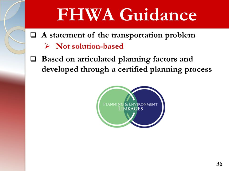 FHWA Guidance  A statement of the transportation problem  Not solution-based  Based on articulated planning factors and developed through a certifi
