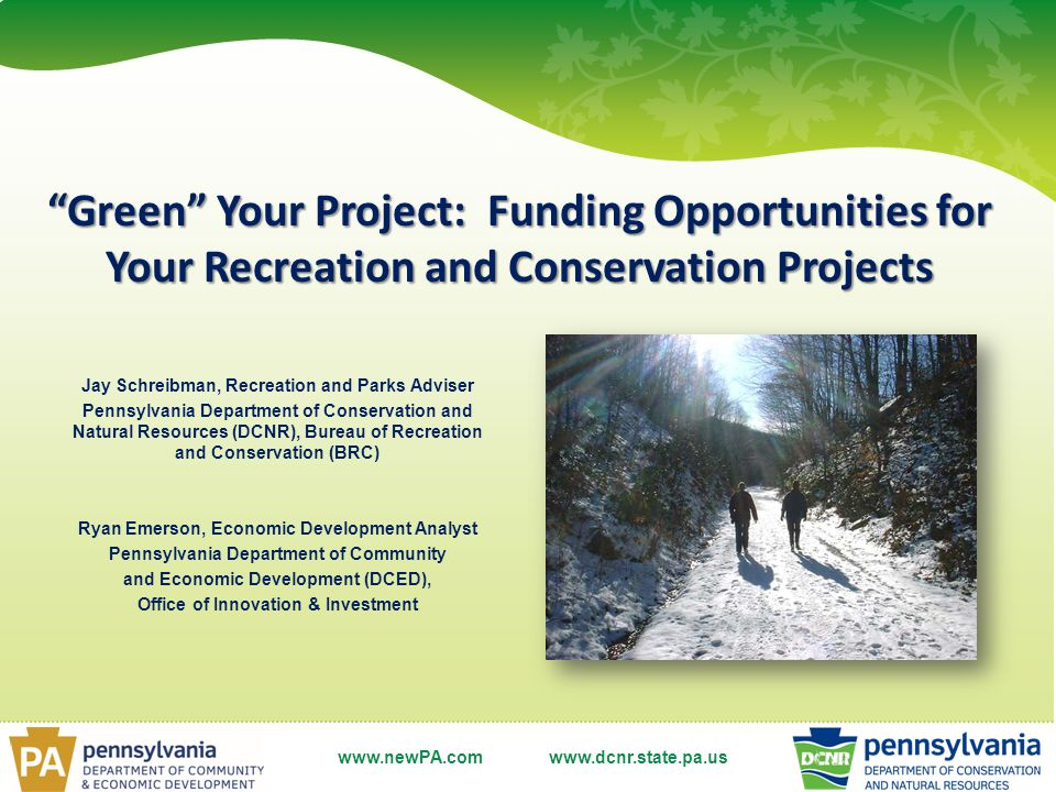 www.dcnr.state.pa.us Application Review and Ranking Review and ranking done by committee In general, highest scored applications receive funding first until funding is exhausted Ranking based on responses to questions - use the (project specific) Project Narrative Instructions to receive maximum points