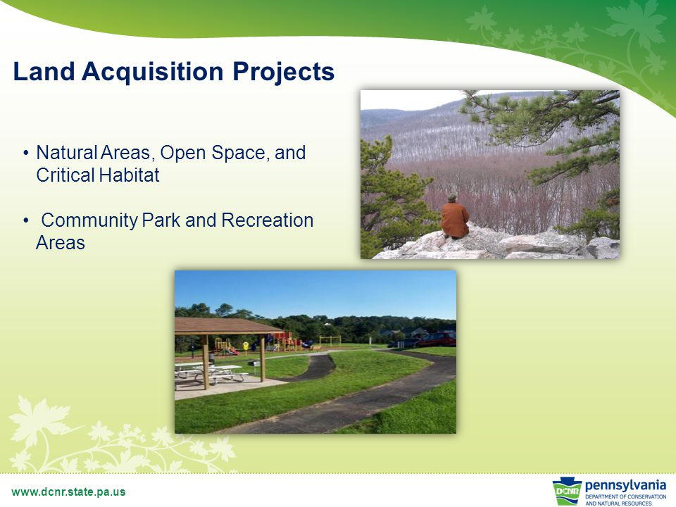 www.dcnr.state.pa.us Land Acquisition Projects Natural Areas, Open Space, and Critical Habitat Community Park and Recreation Areas