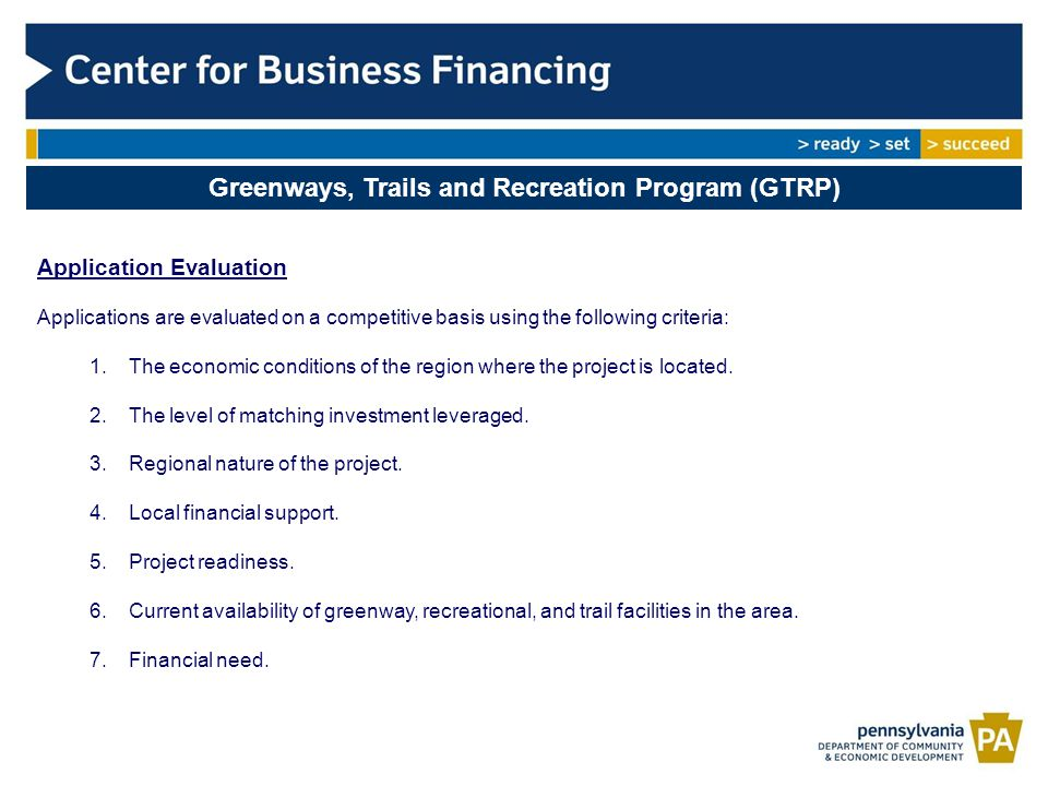 Greenways, Trails and Recreation Program (GTRP) Application Evaluation Applications are evaluated on a competitive basis using the following criteria: 1.The economic conditions of the region where the project is located.