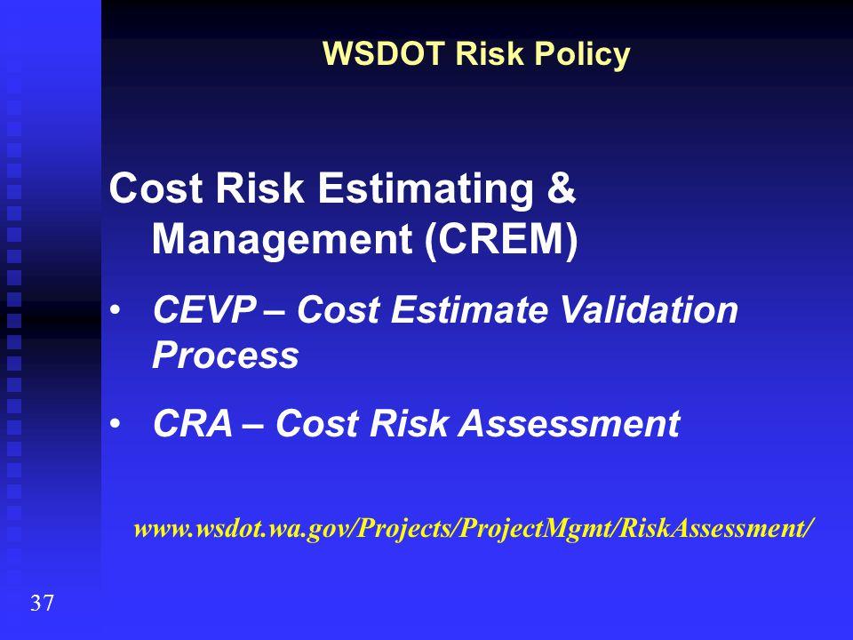 WSDOT Risk Policy Cost Risk Estimating & Management (CREM) CEVP – Cost Estimate Validation Process CRA – Cost Risk Assessment 37 www.wsdot.wa.gov/Proj