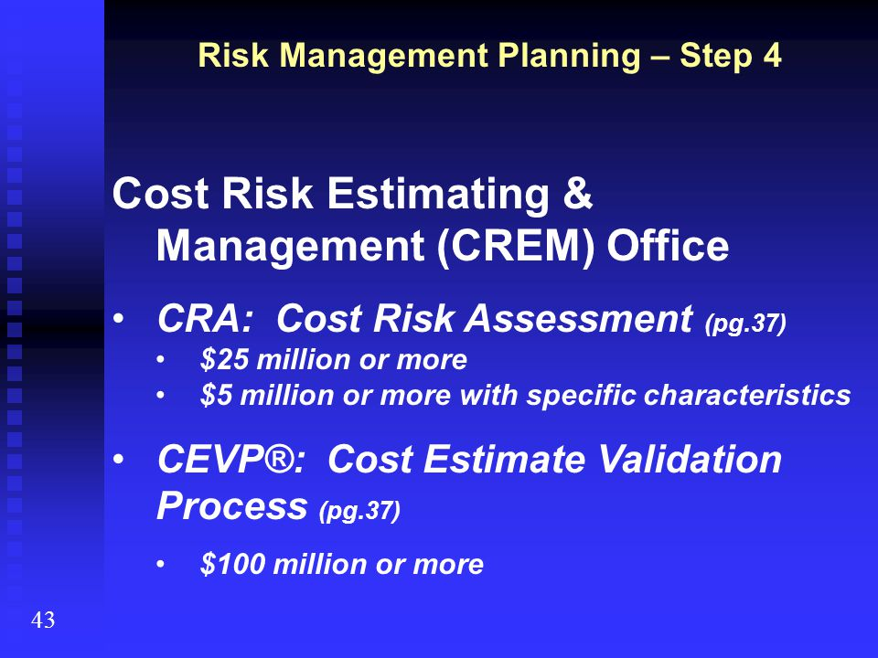 Cost Risk Estimating & Management (CREM) Office CRA: Cost Risk Assessment (pg.37) $25 million or more $5 million or more with specific characteristics