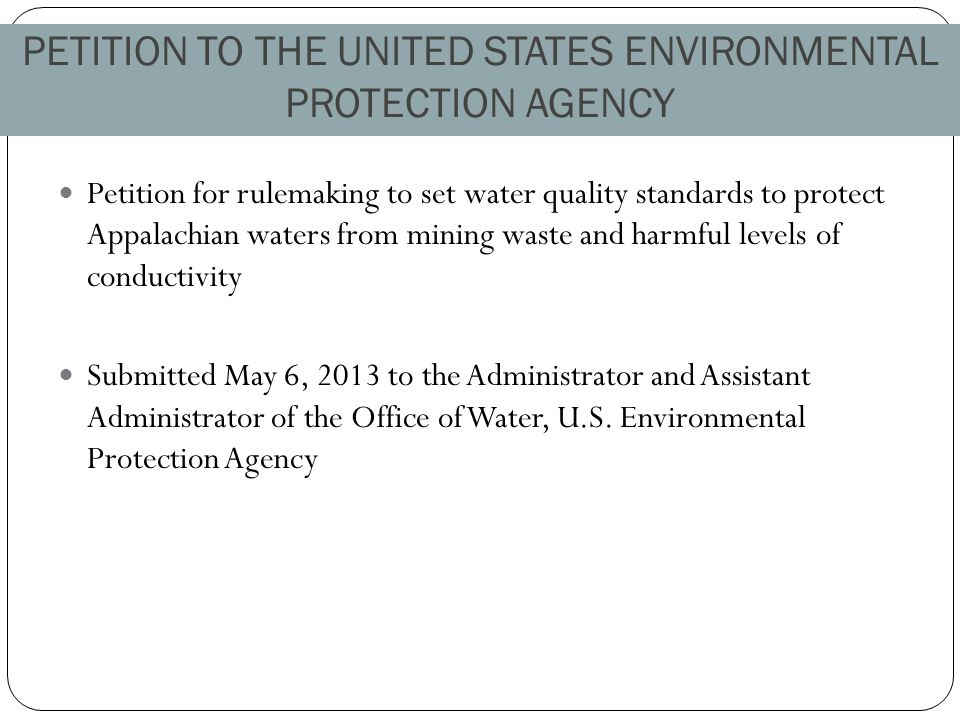 PETITION TO THE UNITED STATES ENVIRONMENTAL PROTECTION AGENCY Petition for rulemaking to set water quality standards to protect Appalachian waters from mining waste and harmful levels of conductivity Submitted May 6, 2013 to the Administrator and Assistant Administrator of the Office of Water, U.S.