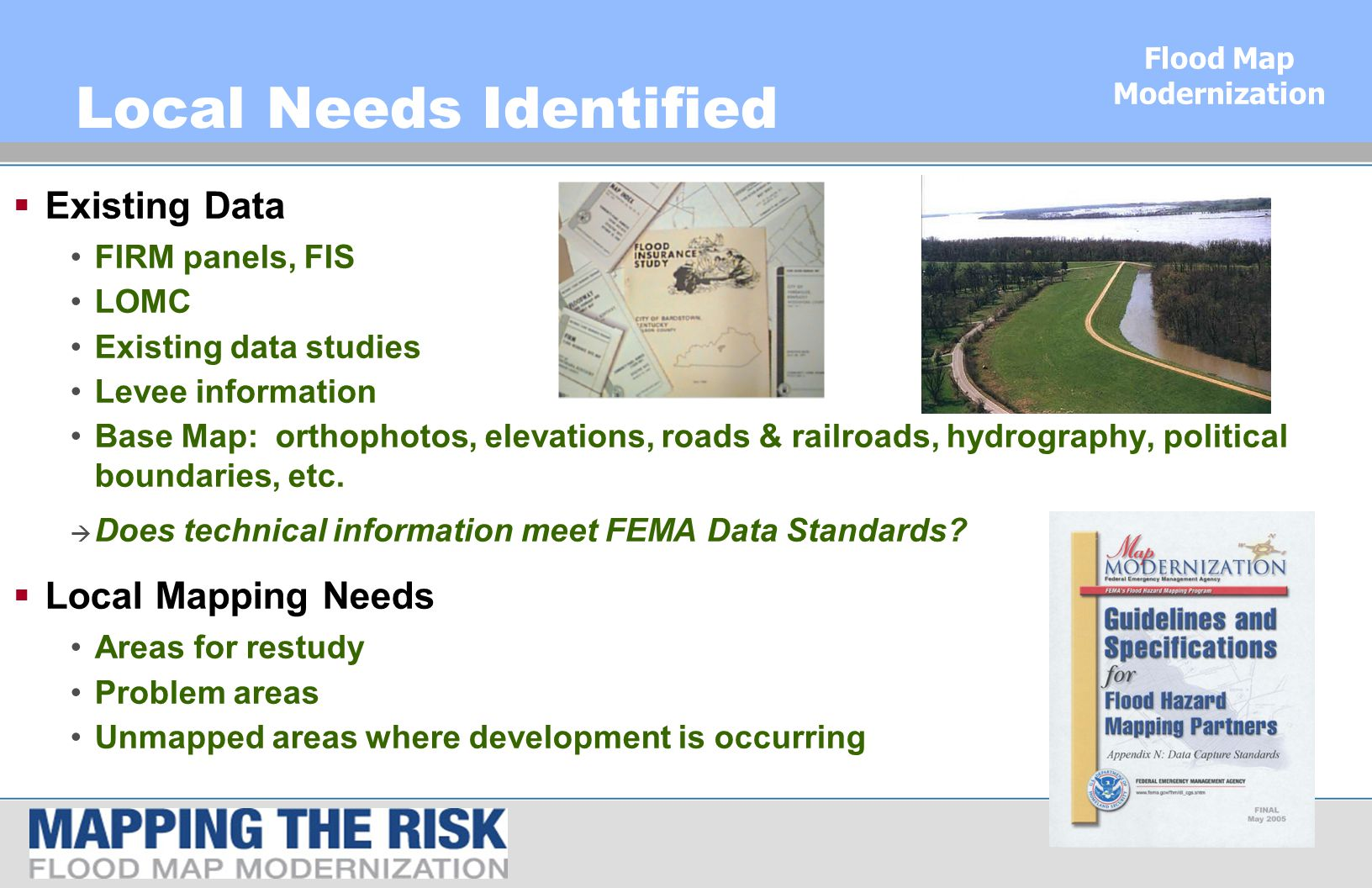 Flood Map Modernization Local Needs Identified  Existing Data FIRM panels, FIS LOMC Existing data studies Levee information Base Map: orthophotos, elevations, roads & railroads, hydrography, political boundaries, etc.