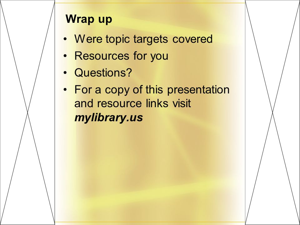 Wrap up Were topic targets covered Resources for you Questions.