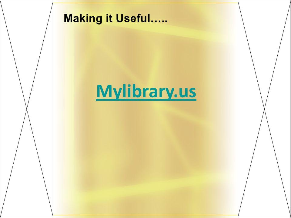 Making it Useful….. Mylibrary.us