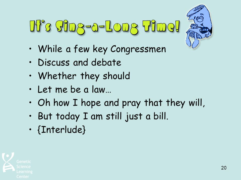 20 While a few key Congressmen Discuss and debate Whether they should Let me be a law… Oh how I hope and pray that they will, But today I am still jus