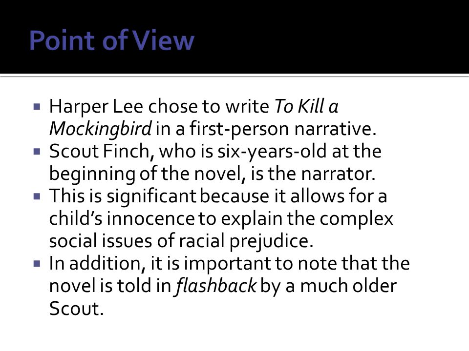  Harper Lee chose to write To Kill a Mockingbird in a first-person narrative.