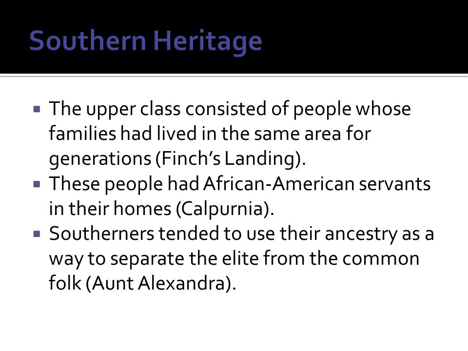  The upper class consisted of people whose families had lived in the same area for generations (Finch's Landing).