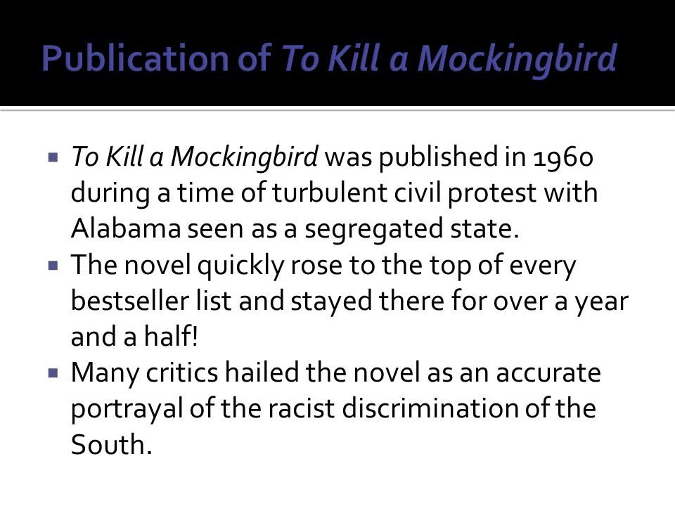  To Kill a Mockingbird was published in 1960 during a time of turbulent civil protest with Alabama seen as a segregated state.
