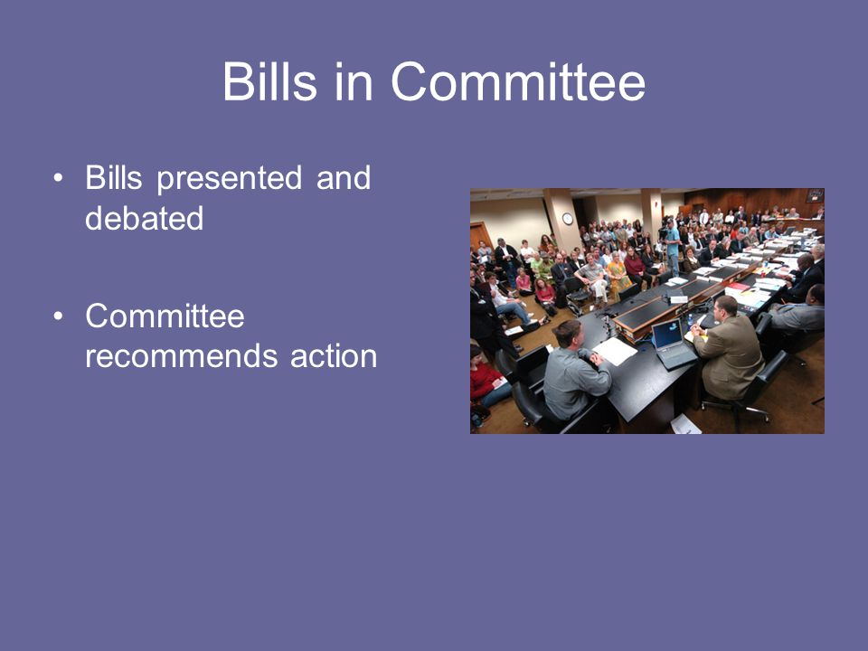 Bills in Committee Bills presented and debated Committee recommends action