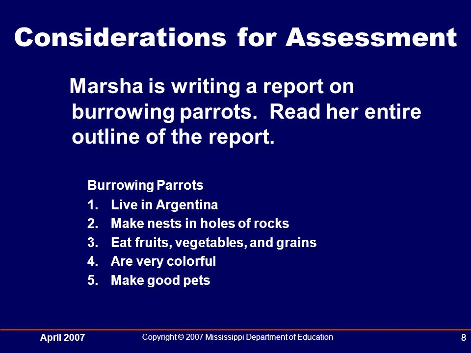 April 2007 Copyright © 2007 Mississippi Department of Education 8 Considerations for Assessment Marsha is writing a report on burrowing parrots.