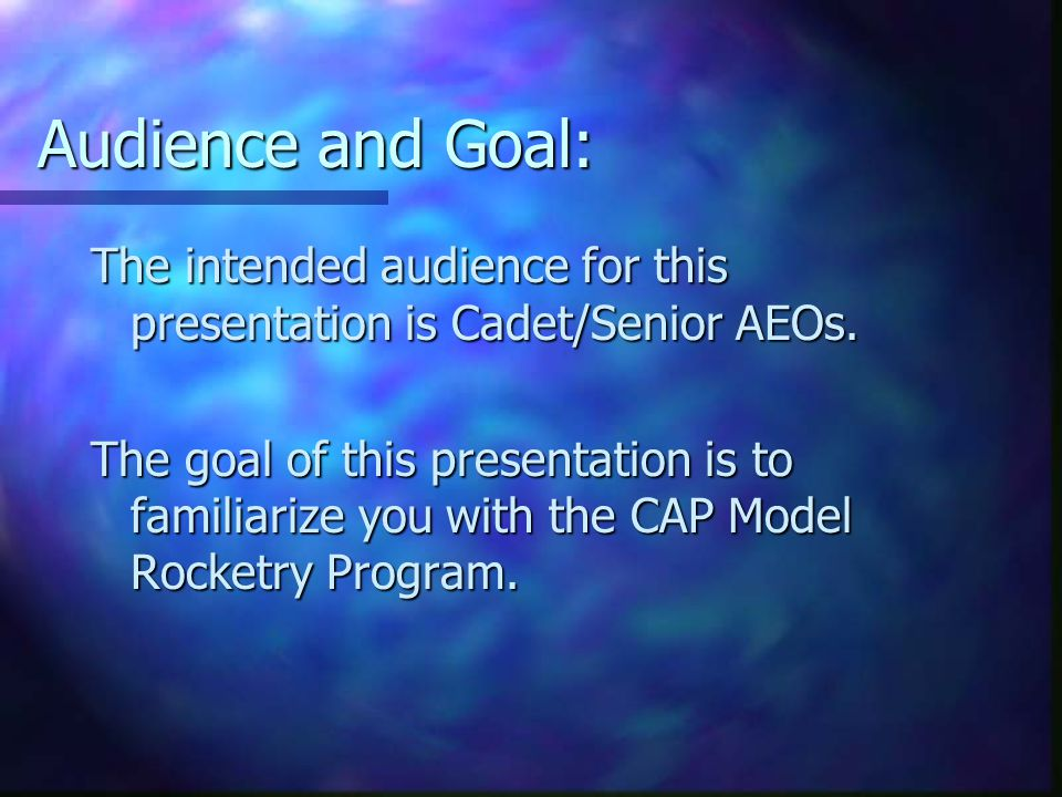Audience and Goal: The intended audience for this presentation is Cadet/Senior AEOs.