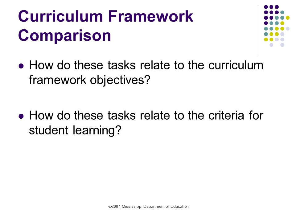  2007 Mississippi Department of Education Curriculum Framework Comparison How do these tasks relate to the curriculum framework objectives.