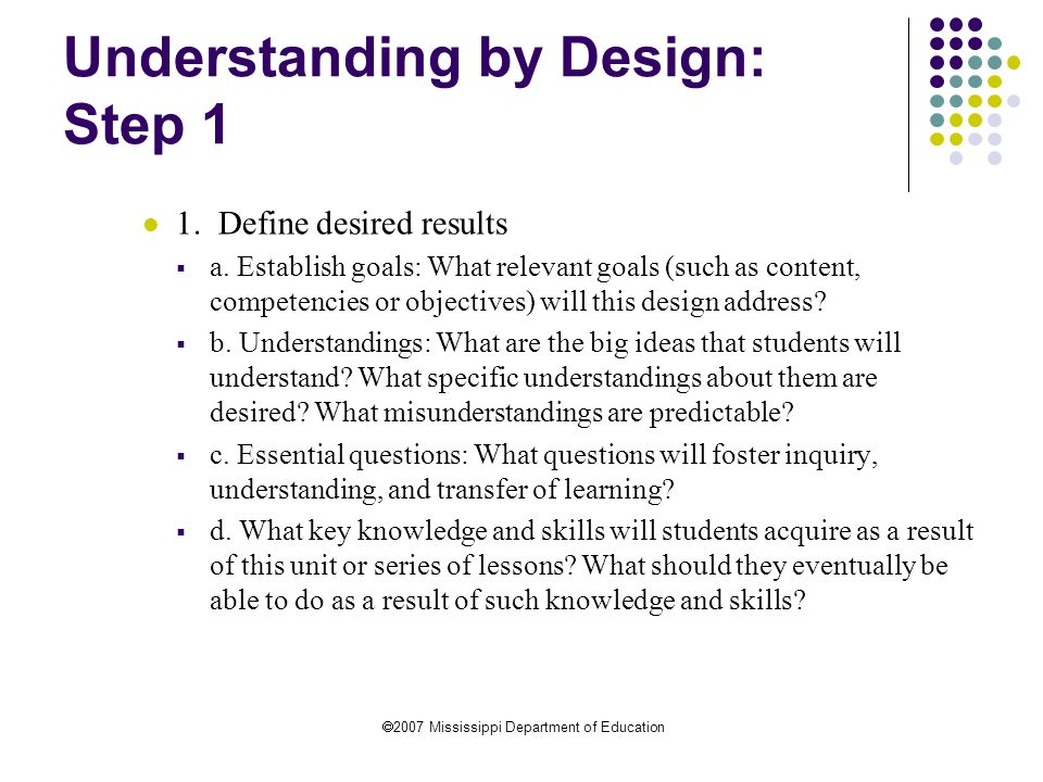  2007 Mississippi Department of Education Understanding by Design: Step 1 1.