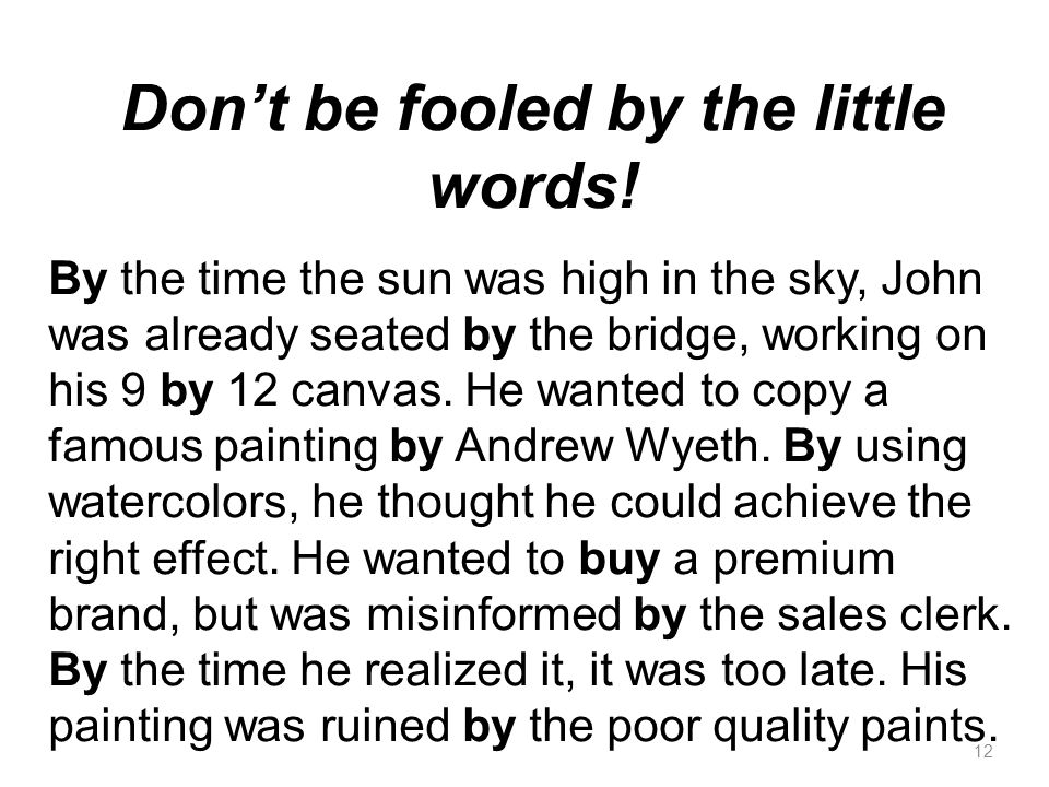 12 Don't be fooled by the little words! By the time the sun was high in the sky, John was already seated by the bridge, working on his 9 by 12 canvas.