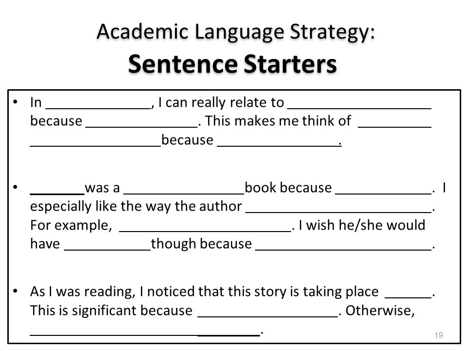 Academic Language Strategy: Sentence Starters In, I can really relate to because. This makes me think of because. _______was a book because. I especia
