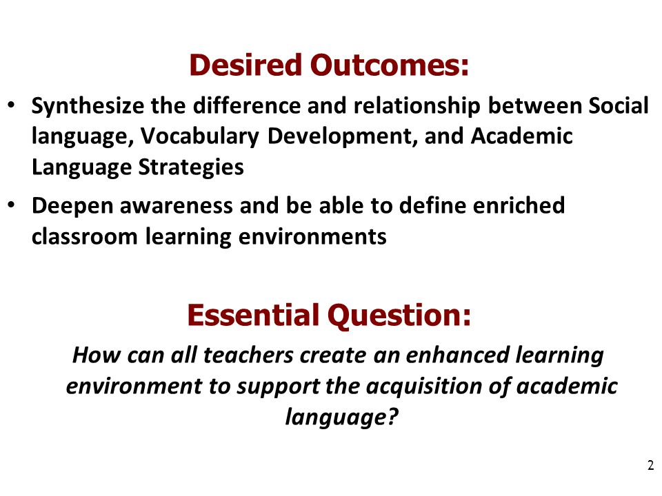 2 Desired Outcomes: Synthesize the difference and relationship between Social language, Vocabulary Development, and Academic Language Strategies Deepe