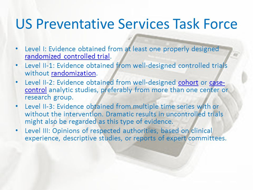 US Preventative Services Task Force Level I: Evidence obtained from at least one properly designed randomized controlled trial.