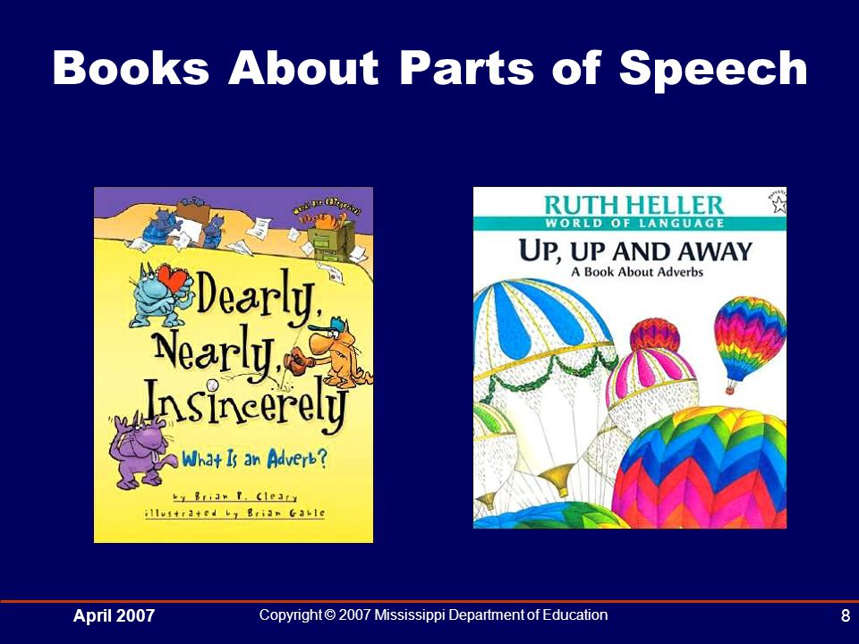 April 2007 Copyright © 2007 Mississippi Department of Education 8 Books About Parts of Speech