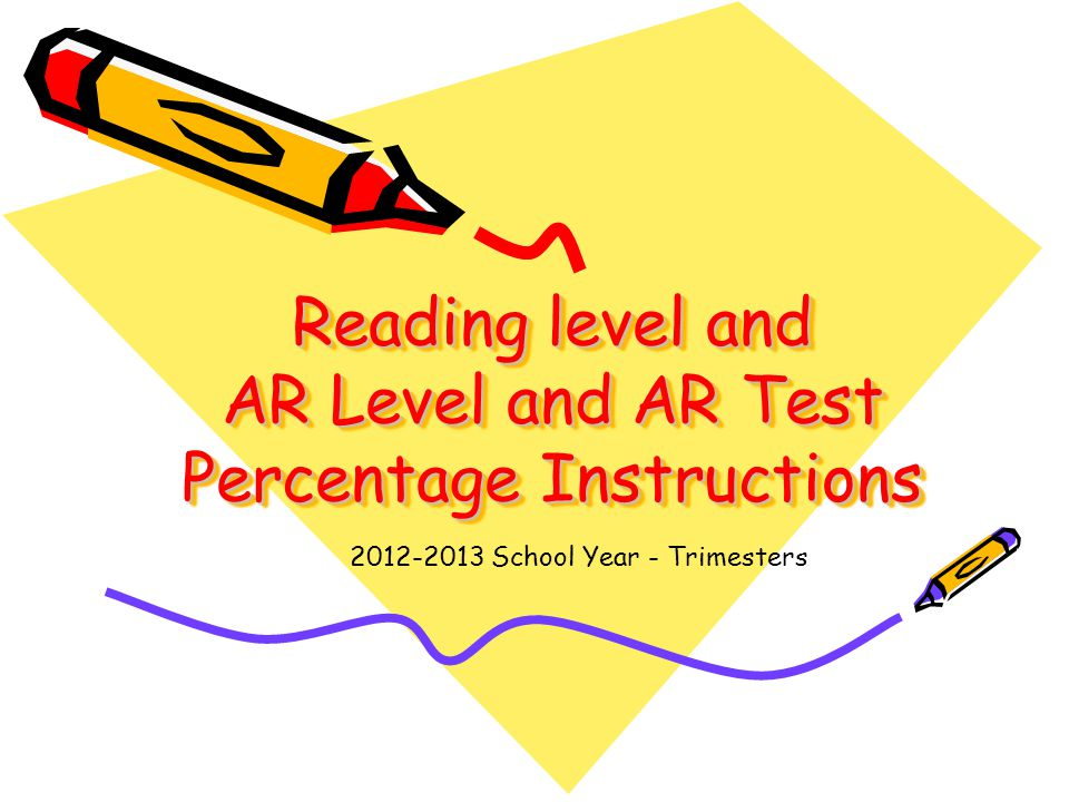 Reading level and AR Level and AR Test Percentage Instructions 2012-2013 School Year - Trimesters